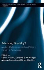 Reframing Disability? : Media, (DIS)empowerment, and Voice in the 2012 Paralympics