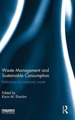 Waste Management and Sustainable Consumption : Reflections on Consumer Waste