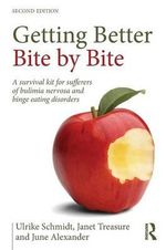 Getting Better Bite by Bite : A Survival Kit for Sufferers of Bulimia Nervosa and Binge Eating Disorders - Ulrike Schmidt