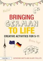 Bringing German to Life : Creative Activities for 5-11 - Catherine Watts