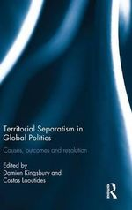 Territorial Separatism in Global Politics : Causes, Outcomes and Resolution
