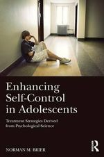 Enhancing Self-Control in Adolescents : Treatment Strategies Derived from Psychological Science - Norman M. Brier
