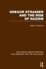 Gregor Strasser and the Rise of Nazism (RLE Nazi Germany & Holocaust) - Peter D. Stachura