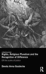 Rights, Religious Pluralism and the Recognition of Difference : Off the Scales of Justice - Dorota Anna Gozdecka
