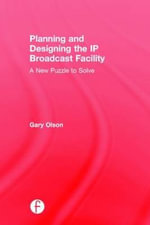 Planning and Designing the IP Broadcast Facility : A New Puzzle to Solve - Gary Olson