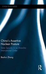 China's Assertive Nuclear Posture : State Security in an Anarchic International Order - Zhang Baohui