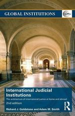 International Judicial Institutions : The Architecture of International Justice at Home and Abroad - Richard J. Goldstone