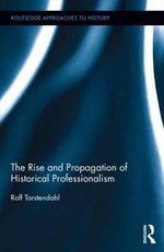 The Rise and Propagation of Historical Professionalism - Rolf Torstendahl