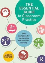The Essential Guide to Classroom Practice : 200+ Strategies for Outstanding Teaching and Learning - Andrew Redfern