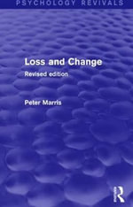 Loss and Change (Psychology Revivals) : Revised Edition - Peter Marris
