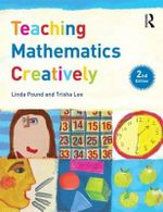 Teaching Mathematics Creatively : Learning to Teach in the Primary School - Linda Pound