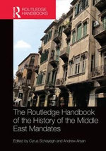 The Routledge Handbook of the History of the Middle East Mandates : Routledge History Handbooks