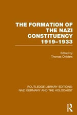 The Formation of the Nazi Constituency 1919-1933 (RLE Nazi Germany & Holocaust) - Thomas Childers
