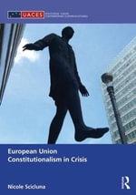 European Union Constitutionalism in Crisis : Politics and Law - Nicole Scicluna