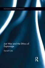 Just War and the Ethics of Espionage - Darrell Cole