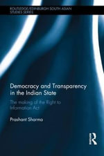 Democracy and Transparency in the Indian State : The Making of the Right to Information Act - Prashant Sharma