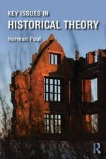 Key Issues in Historical Theory - Herman Paul