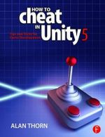 How to Cheat in Unity 4.6 : Tips and Tricks for Game Development - Alan Thorn