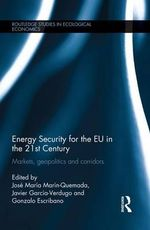 Energy Security for the EU in the 21st Century : Markets, Geopolitics and Corridors