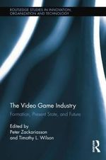 The Video Game Industry : Formation, Present State, and Future