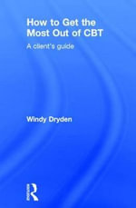 How to Get the Most Out of CBT : A Client's Guide - Windy Dryden