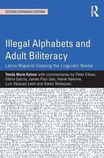 Illegal Alphabets and Adult Biliteracy : Latino Migrants Crossing the Linguistic Border - Tomas Mario Kalmar