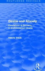 Desire and Anxiety : Circulations of Sexuality in Shakespearean Drama - Valerie Traub
