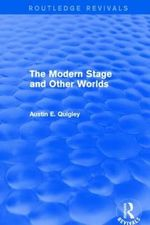 The Modern Stage and Other Worlds - Austin E. Quigley
