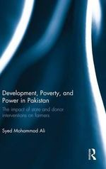Development, Poverty and Power in Pakistan : The Impact of State and Donor Interventions on Farmers - Syed Mohammad Ali
