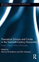 Theoretical Schools and Circles in the Twentieth-Century Humanities : Literary Theory, History, Philosophy