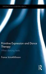 Primitive Expression and Dance Therapy : When Dancing Heals - France Schott-Billmann
