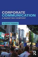 Corporate Communication : A Marketing Viewpoint - Klement Podnar