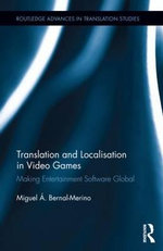 The Translation and Localisation in Video Games : Making Entertainment Software Global - Miguel A. Bernal-Merino