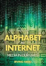 Alphabet to Internet : Media in Our Lives - Irving Fang