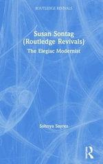 Susan Sontag : The Elegiac Modernist - Sohnya Sayres