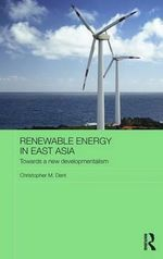 Renewable Energy in East Asia : Towards a New Developmentalism - Christopher M. Dent