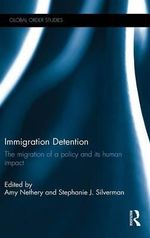 Immigration Detention : The Migration of a Policy and its Human Impact