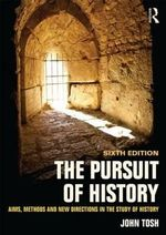 The Pursuit of History : Aims, Methods and New Directions in the Study of History - John Tosh