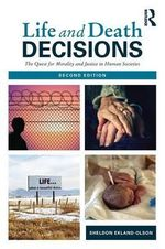 Life and Death Decisions : The Quest for Morality and Justice in Human Societies - Sheldon Ekland-Olson