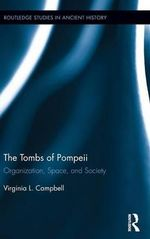 The Tombs of Pompeii : Organization, Space, and Society - Virginia L. Campbell