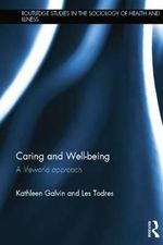 Caring and Well-being : A Lifeworld Approach - Kathleen Galvin