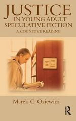 Justice in Young Adult Speculative Fiction : A Cognitive Reading - Marek Oziewicz