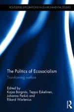 The Politics of Ecosocialism : Transforming Welfare