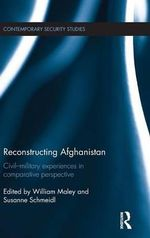 Reconstructing Afghanistan : Civil-Military Experiences in Comparative Perspective
