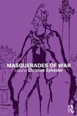 Masquerades of War : War, Politics and Experience