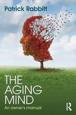 The Aging Mind : An Owner's Manual - Pat Rabbitt