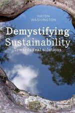 Demystifying Sustainability : Towards Real Solutions - Haydn Washington