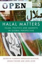 Halal Matters : Islam, Politics and Markets in Global Perspective