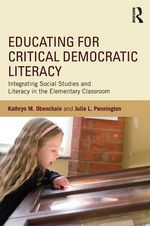 Educating for Critical Democratic Literacy : Integrating Social Studies and Literacy in the Elementary Classroom - Kathryn M. Obenchain
