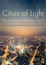 Cities of Light : Two Centuries of Urban Illumination
